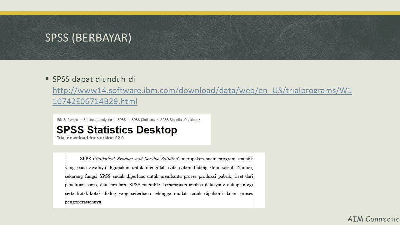 SPSS (BERBAYAR) SPSS dapat diunduh di http://www14.software.ibm.com/download/data/web/en_US/trialprograms/W1 10742E06714B29.html.