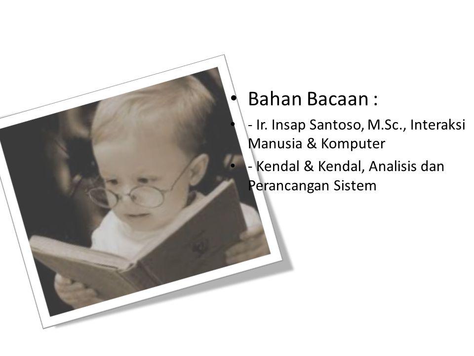 Bahan Bacaan : - Ir. Insap Santoso, M.Sc., Interaksi Manusia & Komputer.