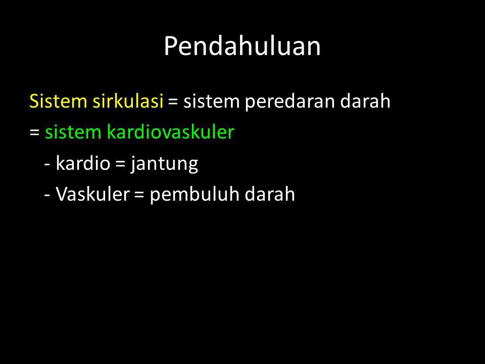 Pendahuluan Sistem sirkulasi = sistem peredaran darah = sistem kardiovaskuler - kardio = jantung - Vaskuler = pembuluh darah