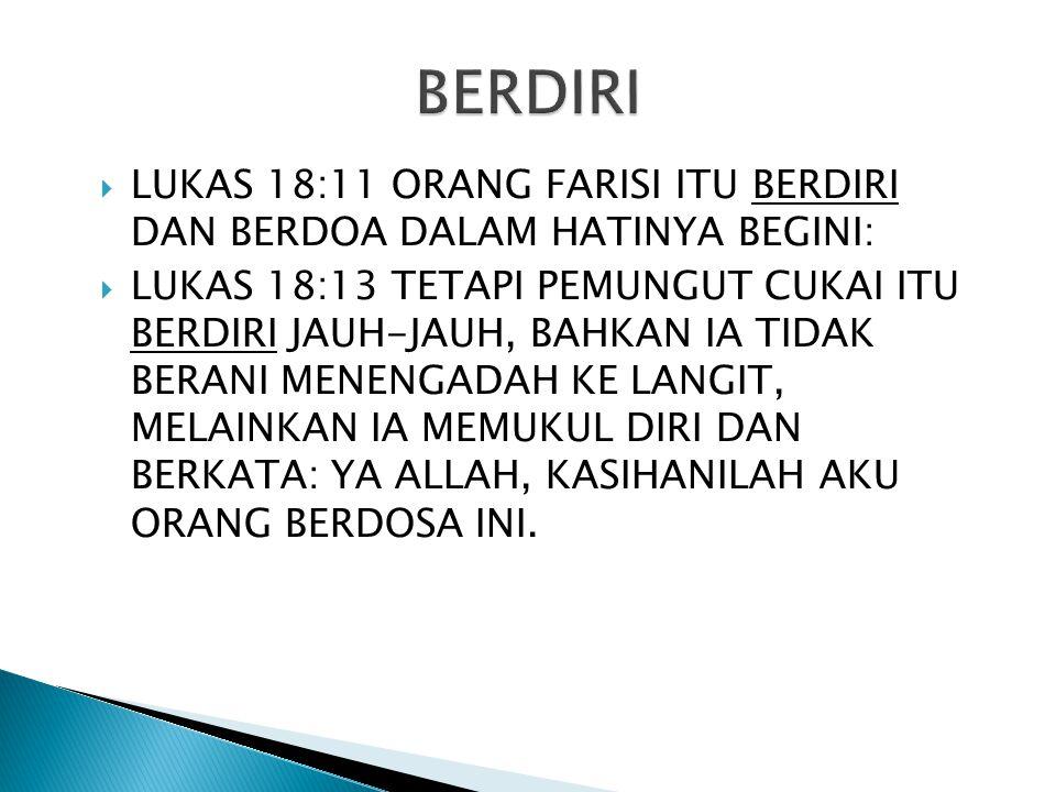 BERDIRI LUKAS 18:11 ORANG FARISI ITU BERDIRI DAN BERDOA DALAM HATINYA BEGINI: