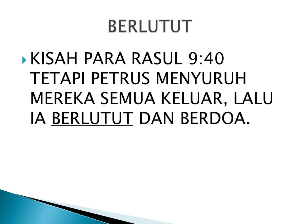 BERLUTUT KISAH PARA RASUL 9:40 TETAPI PETRUS MENYURUH MEREKA SEMUA KELUAR, LALU IA BERLUTUT DAN BERDOA.