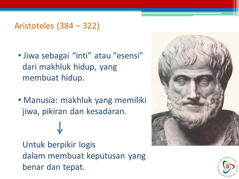 Aristoteles (384 – 322) Jiwa sebagai inti atau esensi dari makhluk hidup, yang. membuat hidup.