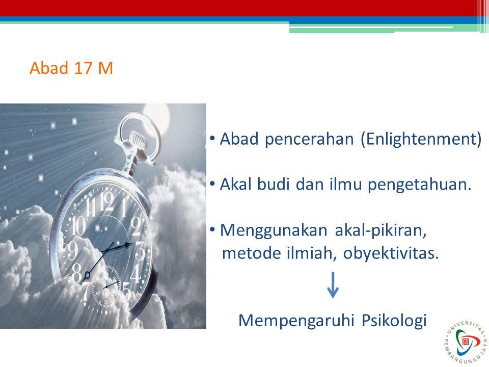 Abad 17 M Abad pencerahan (Enlightenment) Akal budi dan ilmu pengetahuan. Menggunakan akal-pikiran,