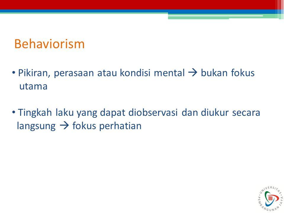 Behaviorism Pikiran, perasaan atau kondisi mental  bukan fokus utama