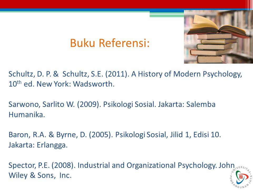Buku Referensi: Schultz, D. P. & Schultz, S.E. (2011). A History of Modern Psychology, 10th ed. New York: Wadsworth.