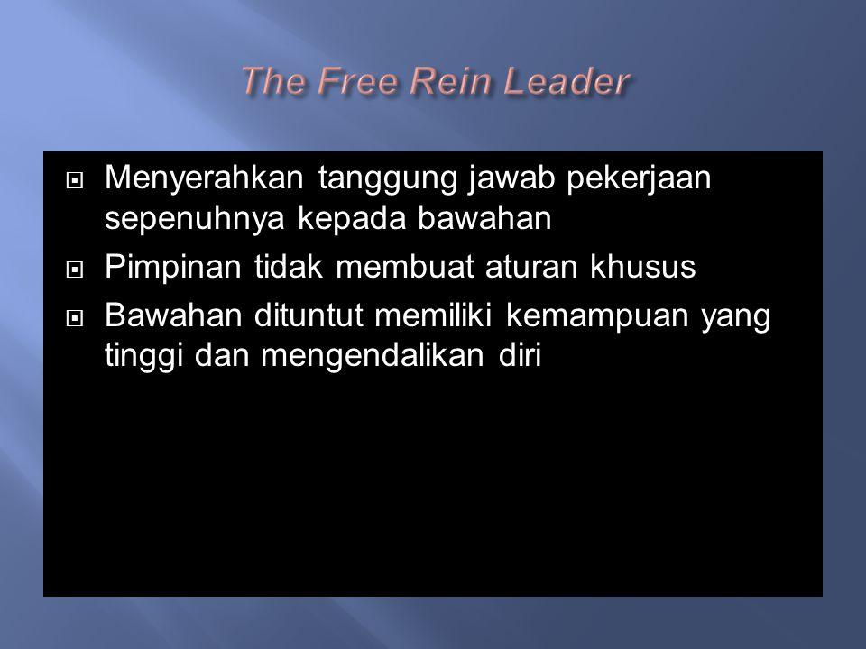 The Free Rein Leader Menyerahkan tanggung jawab pekerjaan sepenuhnya kepada bawahan. Pimpinan tidak membuat aturan khusus.