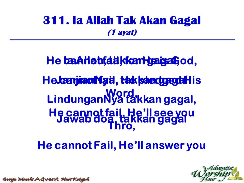311. Ia Allah Tak Akan Gagal He cannot fail, for He is God,
