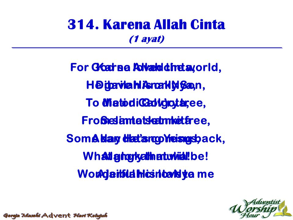 314. Karena Allah Cinta For God so loved the world,