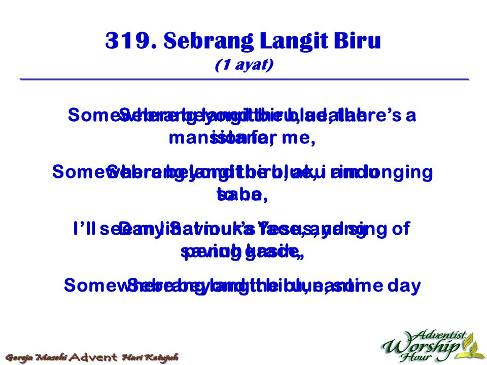319. Sebrang Langit Biru (1 ayat) Somewhere beyond the blue, there's a mansion for me, Somewhere beyond the blue, i am longing to be,