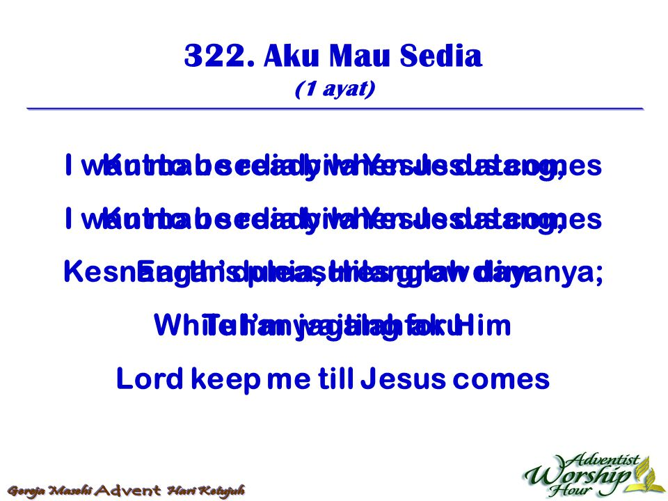 322. Aku Mau Sedia I want to be ready when Jesus comes