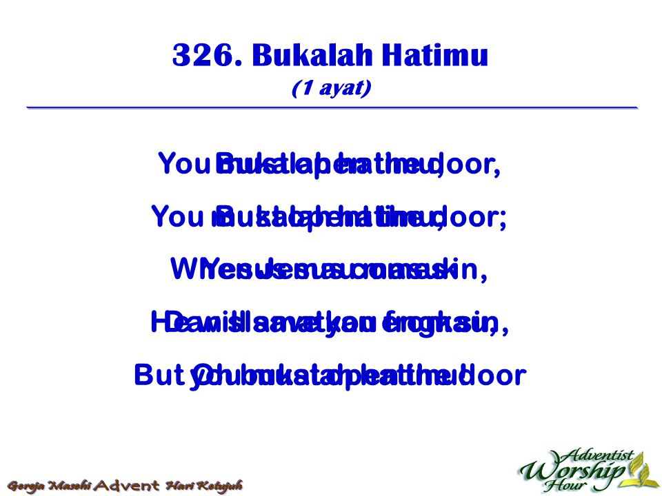 326. Bukalah Hatimu You must open the door, You must opent the door;