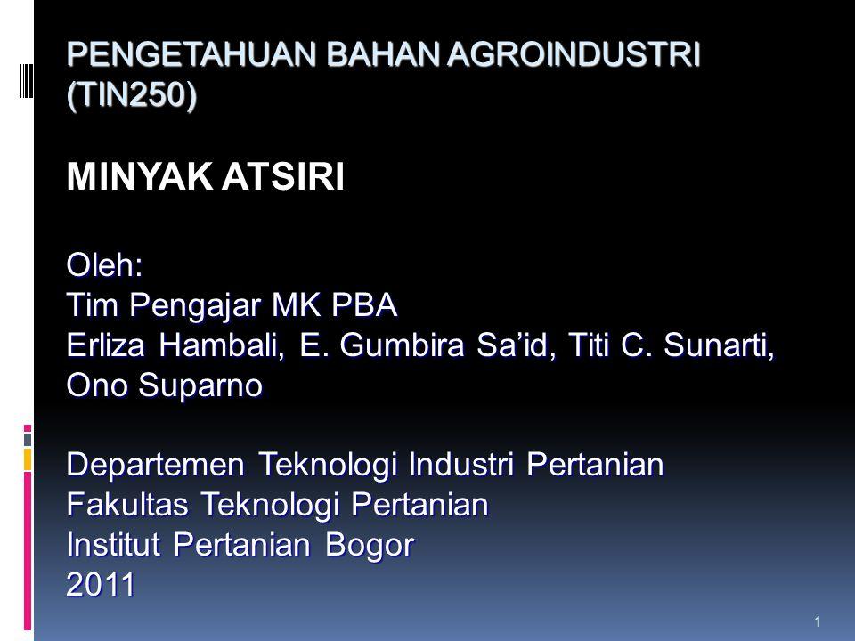 MINYAK ATSIRI PENGETAHUAN BAHAN AGROINDUSTRI (TIN250) Oleh: