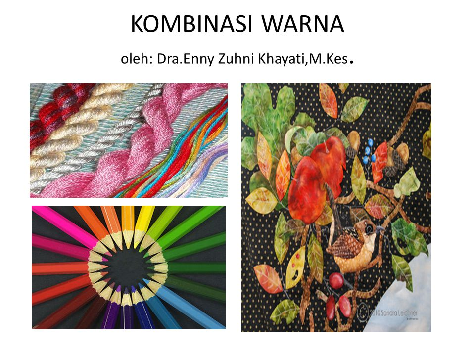 KOMBINASI WARNA oleh: Dra.Enny Zuhni Khayati,M.Kes.
