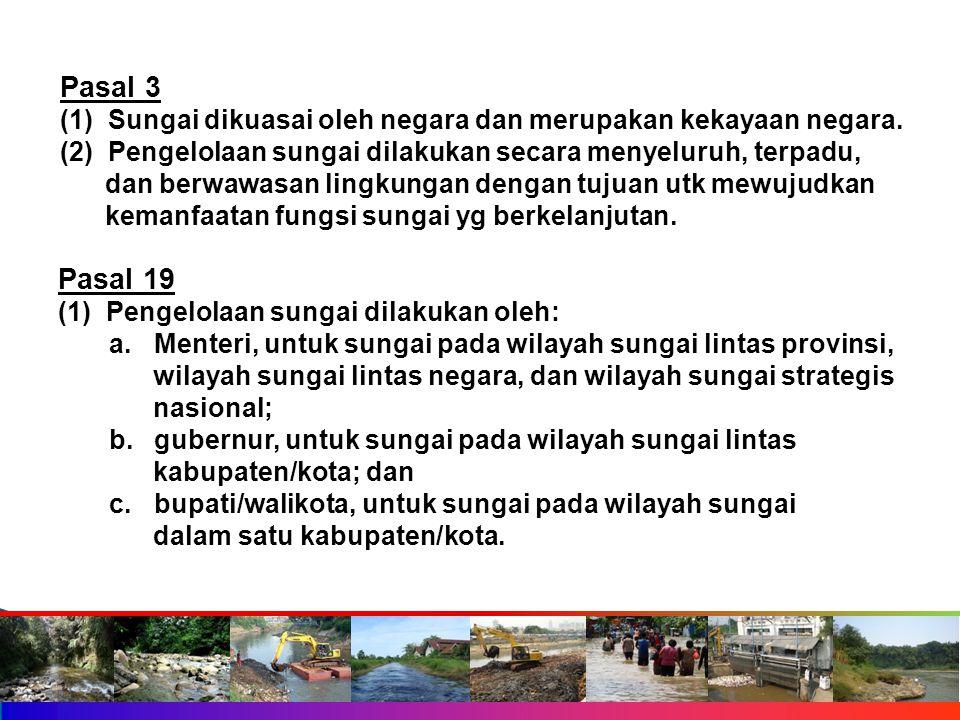 Pasal 3 (1) Sungai dikuasai oleh negara dan merupakan kekayaan negara.