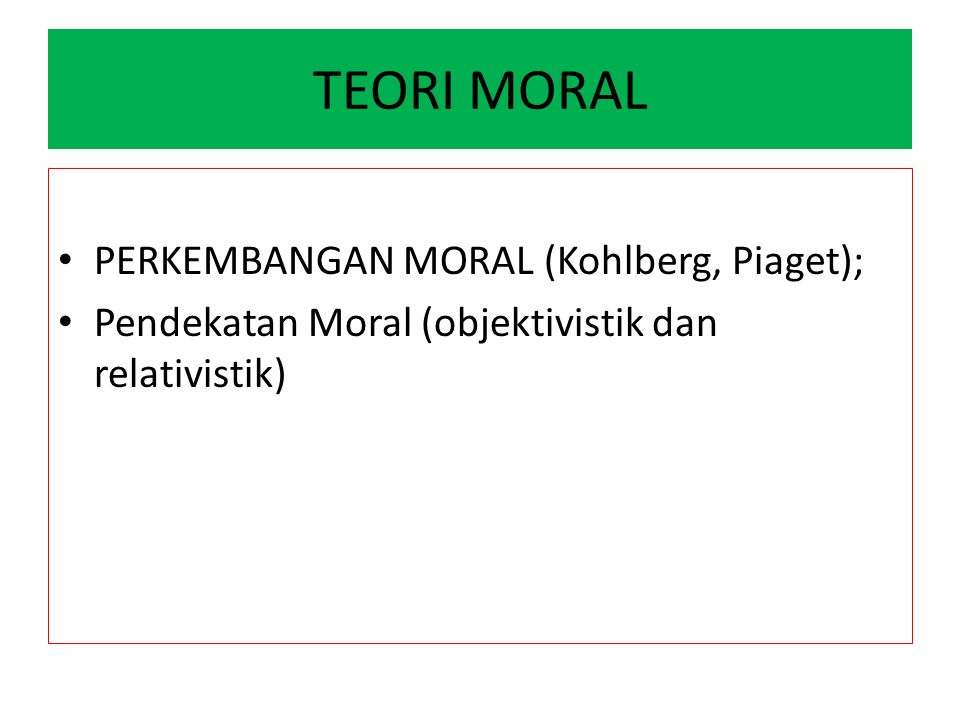 TEORI MORAL PERKEMBANGAN MORAL (Kohlberg, Piaget);