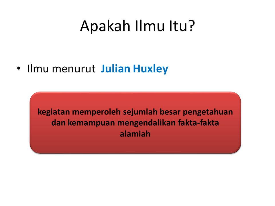 Apakah Ilmu Itu Ilmu menurut Julian Huxley
