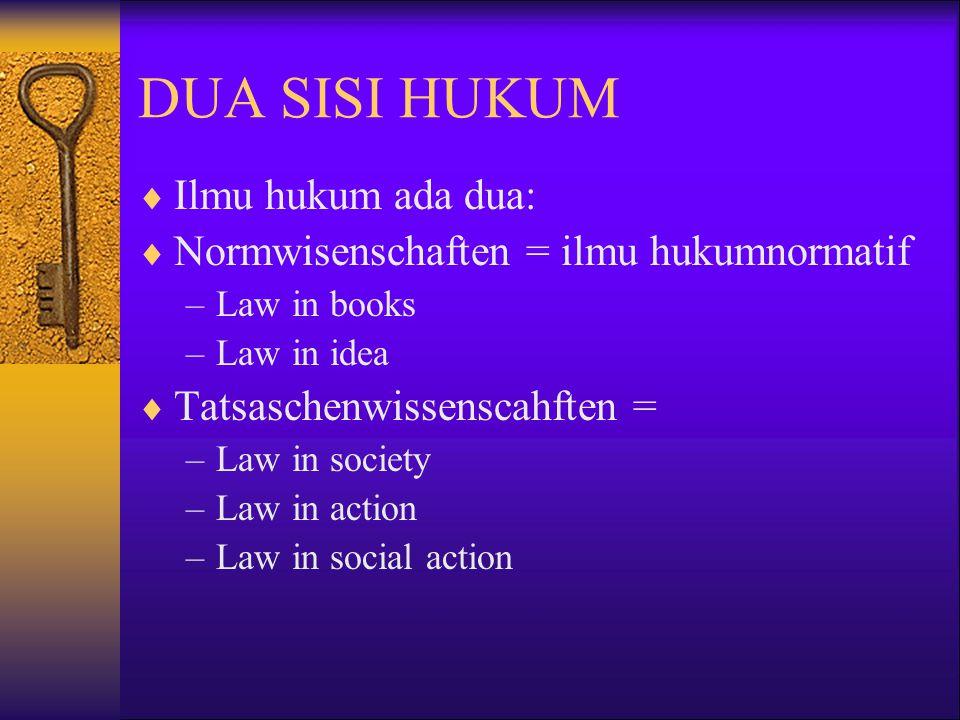 DUA SISI HUKUM Ilmu hukum ada dua: