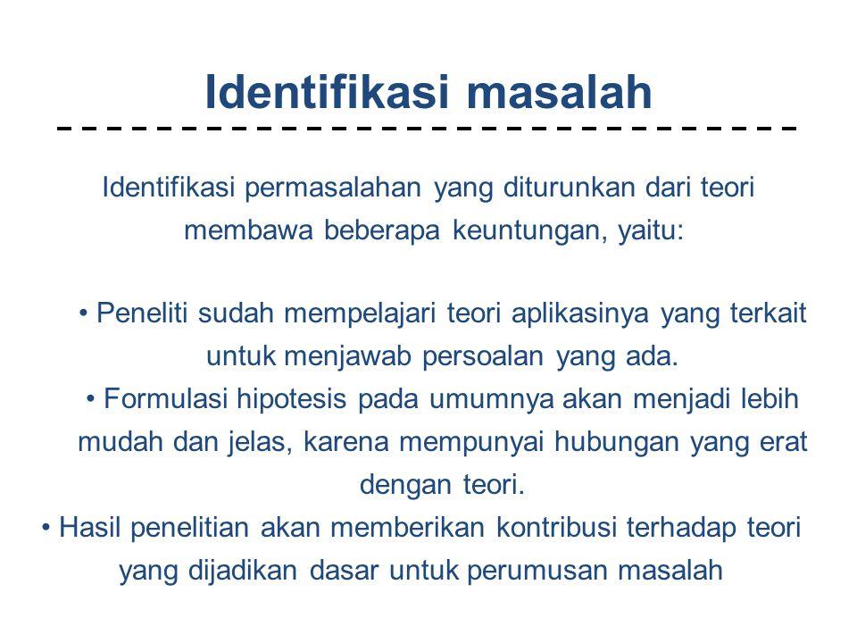 Identifikasi masalah Identifikasi permasalahan yang diturunkan dari teori membawa beberapa keuntungan, yaitu: