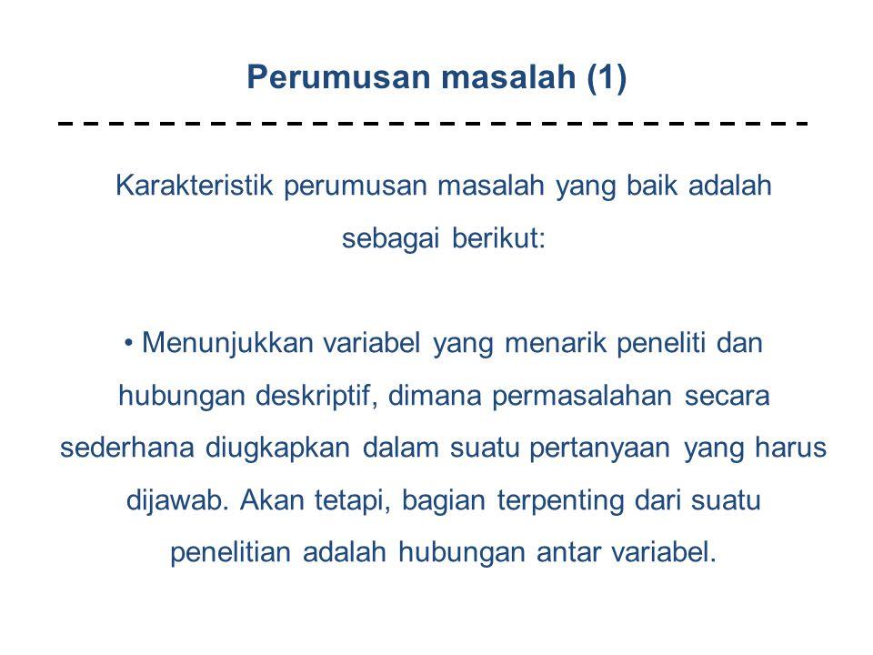 Karakteristik perumusan masalah yang baik adalah sebagai berikut: