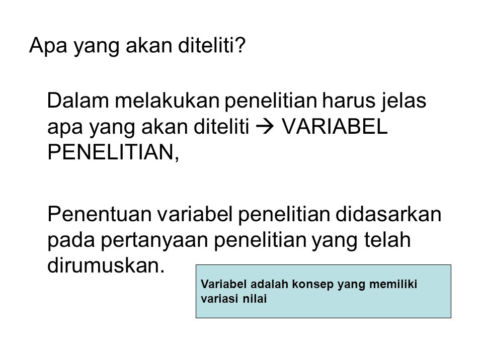 Apa yang akan diteliti Dalam melakukan penelitian harus jelas apa yang akan diteliti  VARIABEL PENELITIAN,