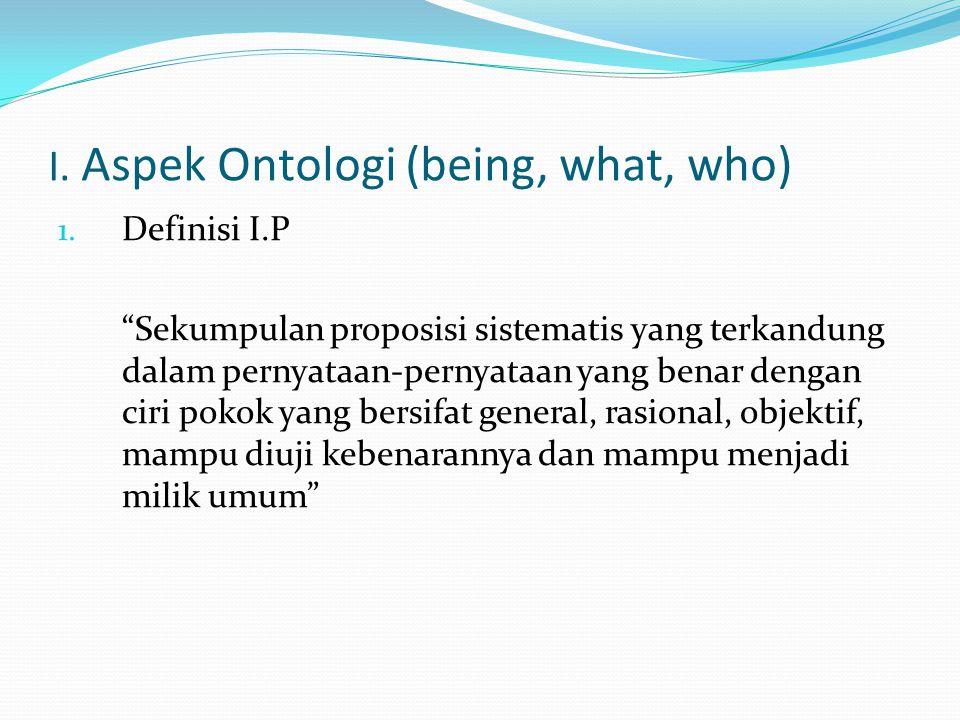 I. Aspek Ontologi (being, what, who)