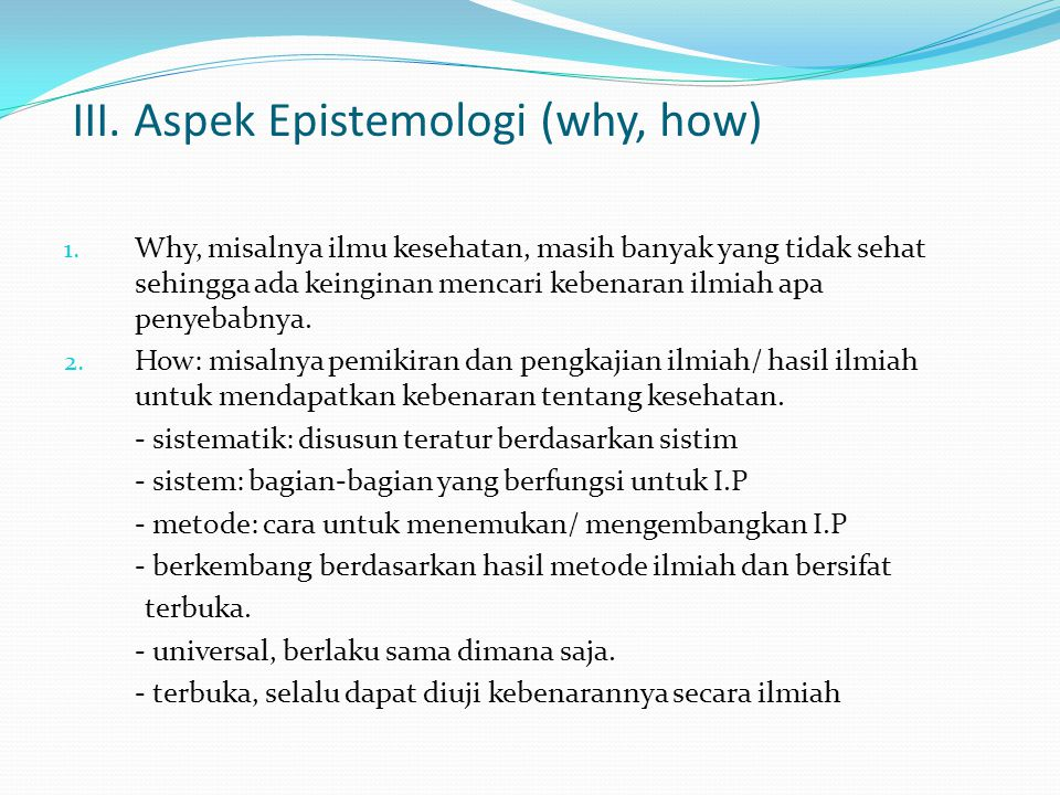 III. Aspek Epistemologi (why, how)