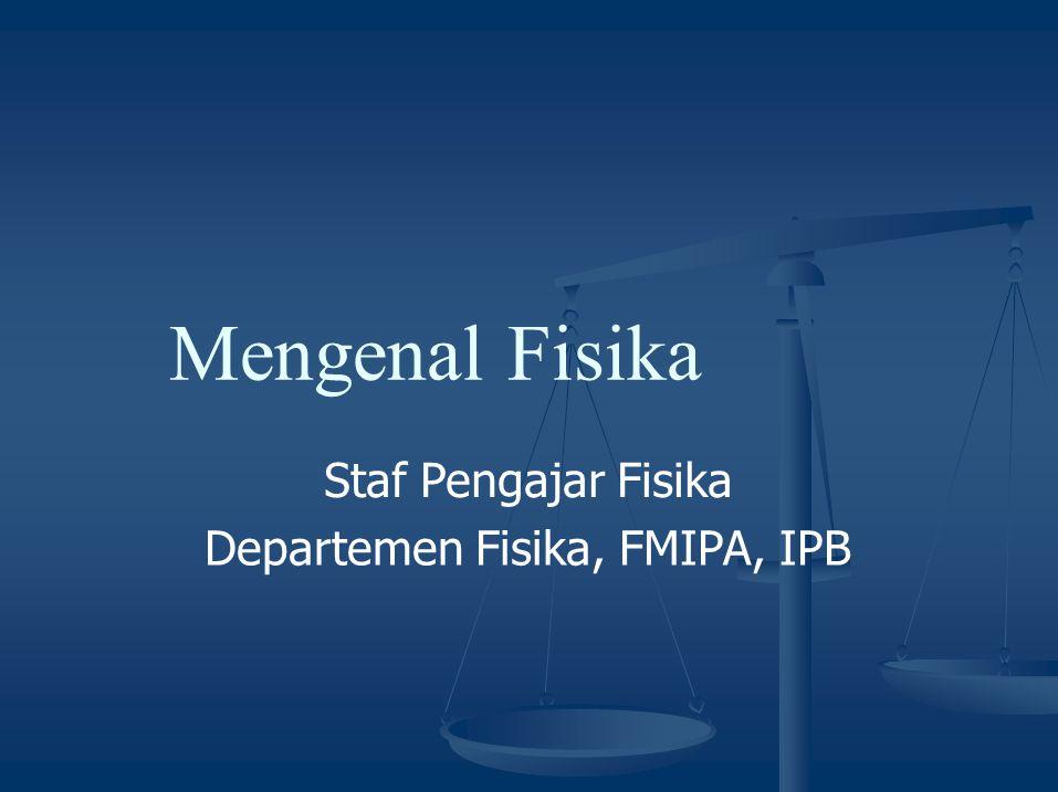 Mengenal Fisika Staf Pengajar Fisika Departemen Fisika, FMIPA, IPB