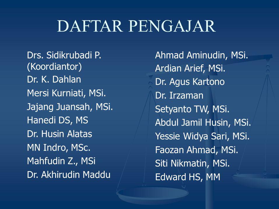 DAFTAR PENGAJAR Drs. Sidikrubadi P. (Koordiantor) Dr. K. Dahlan
