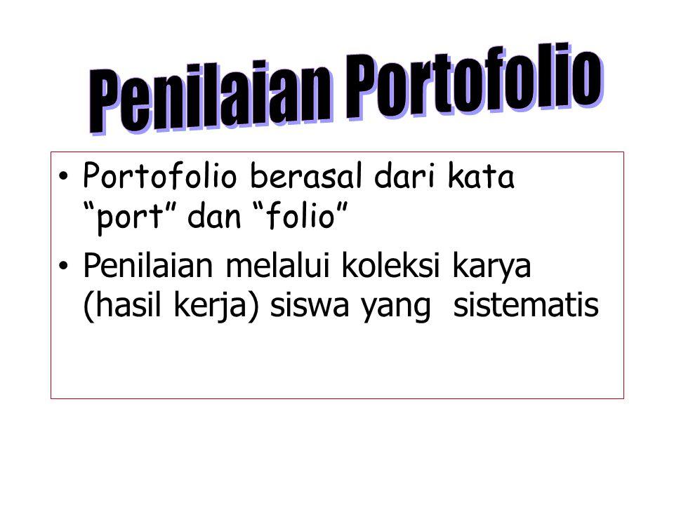Penilaian Portofolio Portofolio berasal dari kata port dan folio Penilaian melalui koleksi karya (hasil kerja) siswa yang sistematis.