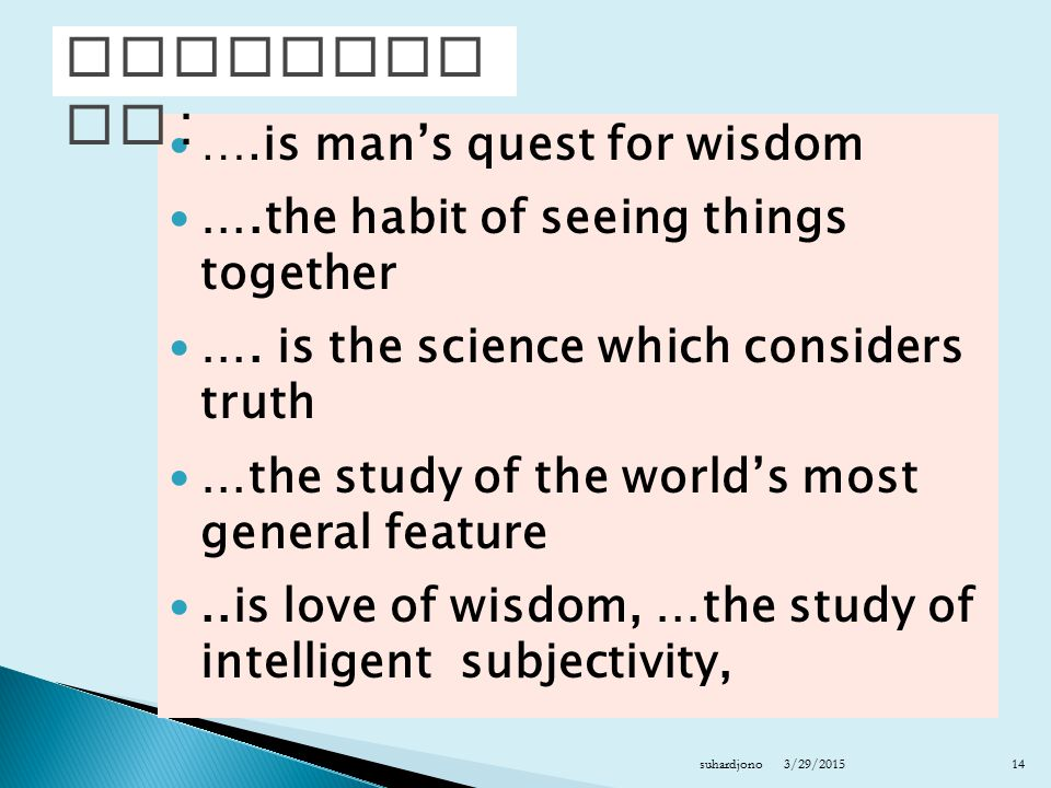Philosophy : ….is man's quest for wisdom