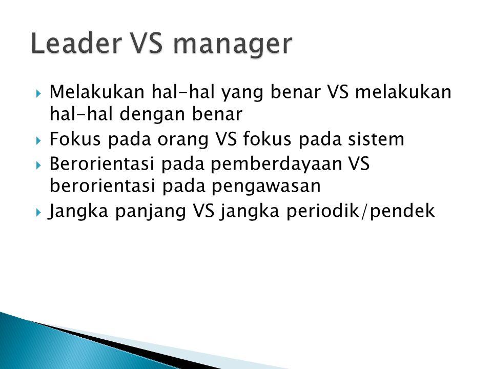 Leader VS manager Melakukan hal-hal yang benar VS melakukan hal-hal dengan benar. Fokus pada orang VS fokus pada sistem.