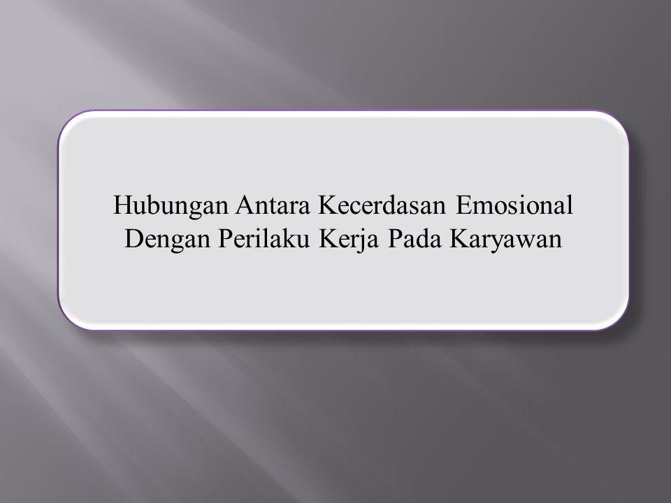 Hubungan Antara Kecerdasan Emosional Dengan Perilaku Kerja Pada Karyawan