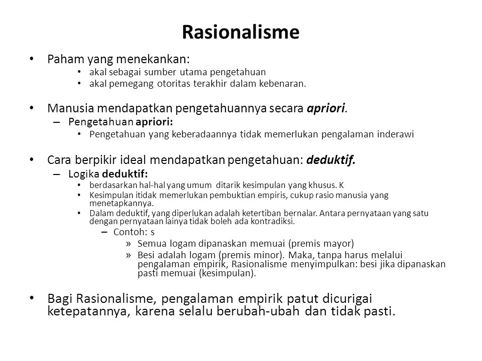 Rasionalisme Paham yang menekankan: akal sebagai sumber utama pengetahuan. akal pemegang otoritas terakhir dalam kebenaran.
