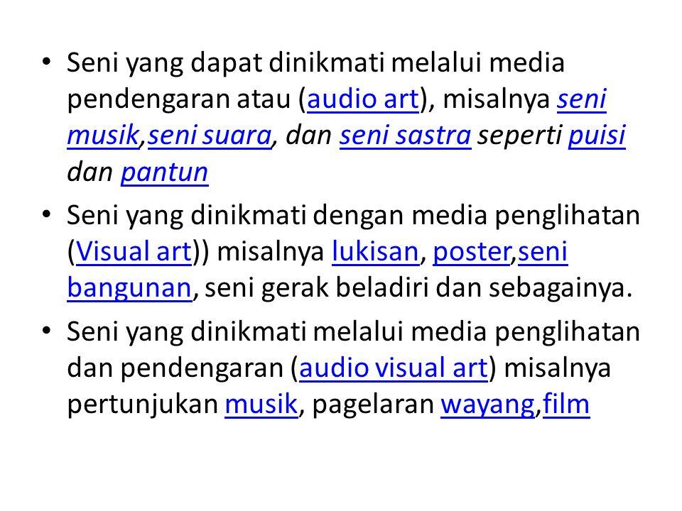 Seni yang dapat dinikmati melalui media pendengaran atau (audio art), misalnya seni musik,seni suara, dan seni sastra seperti puisi dan pantun