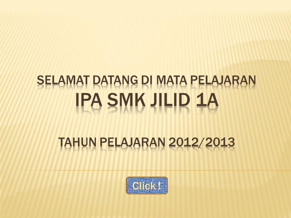 Selamat datang di mata pelajaran Ipa smk jilid 1a tahun pelajaran 2012/2013