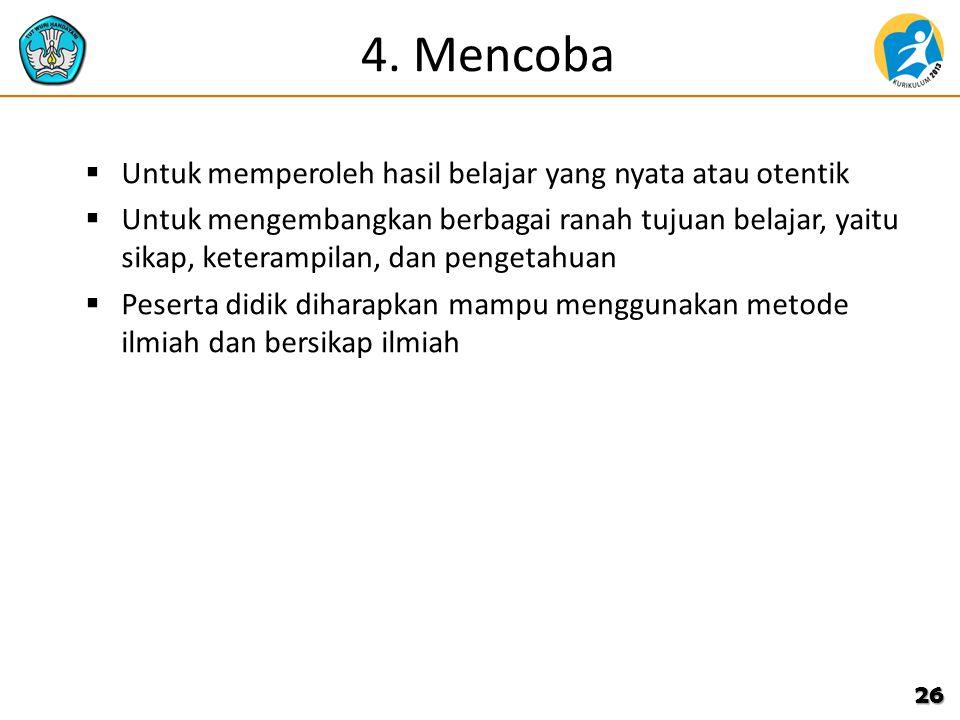 4. Mencoba Untuk memperoleh hasil belajar yang nyata atau otentik
