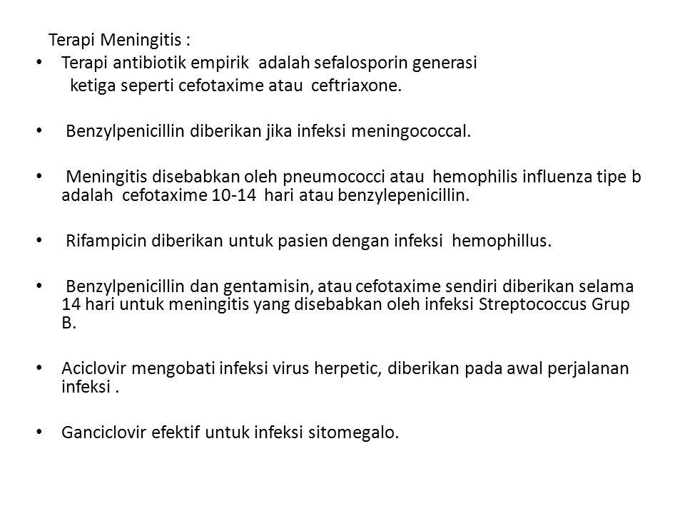 Terapi Meningitis : Terapi antibiotik empirik adalah sefalosporin generasi. ketiga seperti cefotaxime atau ceftriaxone.