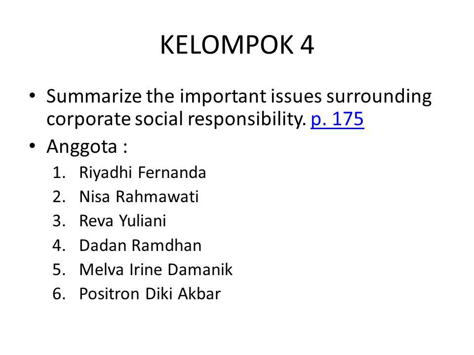 KELOMPOK 4 Summarize the important issues surrounding corporate social responsibility. p. 175. Anggota :