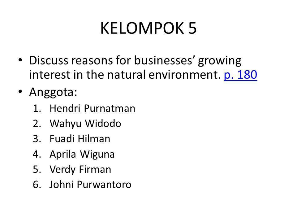 KELOMPOK 5 Discuss reasons for businesses' growing interest in the natural environment. p. 180. Anggota: