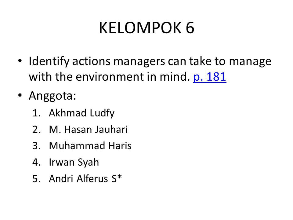 KELOMPOK 6 Identify actions managers can take to manage with the environment in mind. p. 181. Anggota: