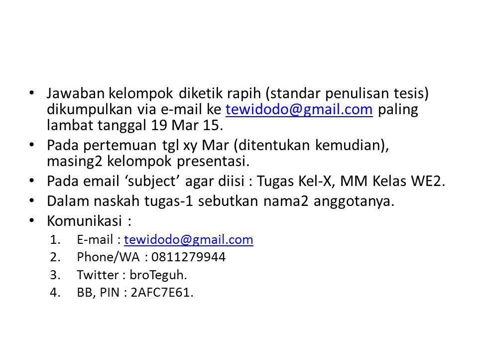 Pada email 'subject' agar diisi : Tugas Kel-X, MM Kelas WE2.