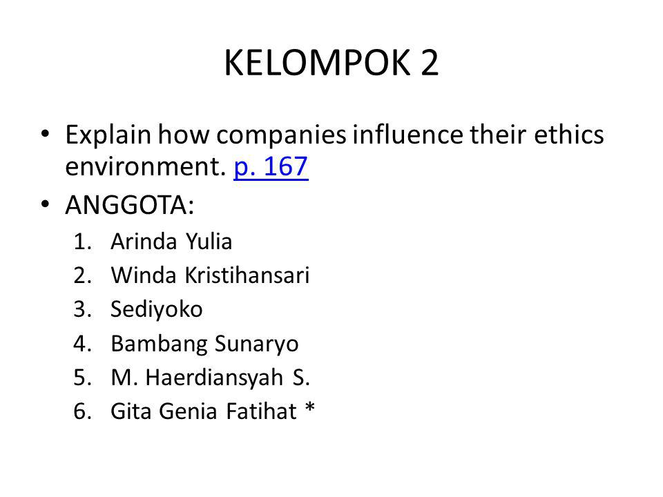 KELOMPOK 2 Explain how companies influence their ethics environment. p. 167. ANGGOTA: Arinda Yulia.