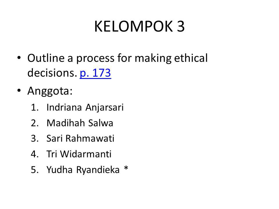 KELOMPOK 3 Outline a process for making ethical decisions. p. 173