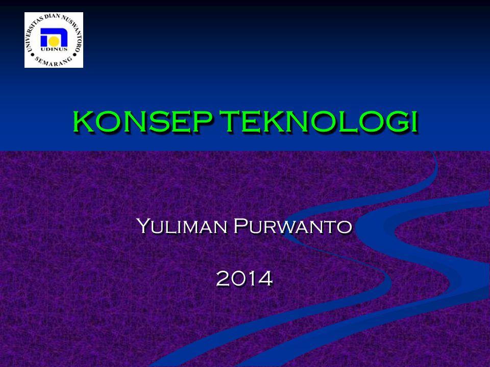 KONSEP TEKNOLOGI Yuliman Purwanto 2014