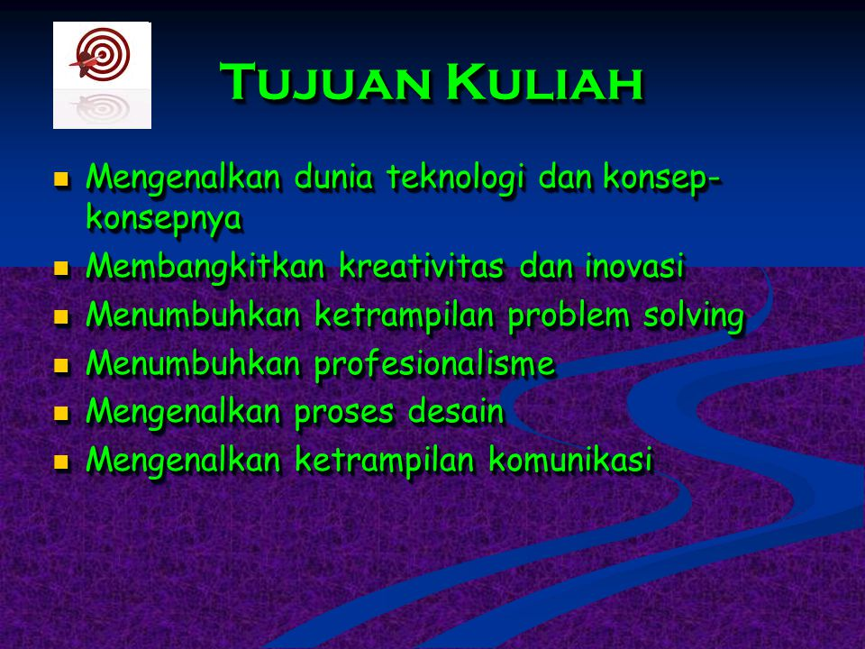 Tujuan Kuliah Mengenalkan dunia teknologi dan konsep-konsepnya
