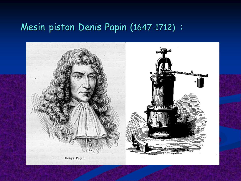 Mesin piston Denis Papin (1647-1712) :