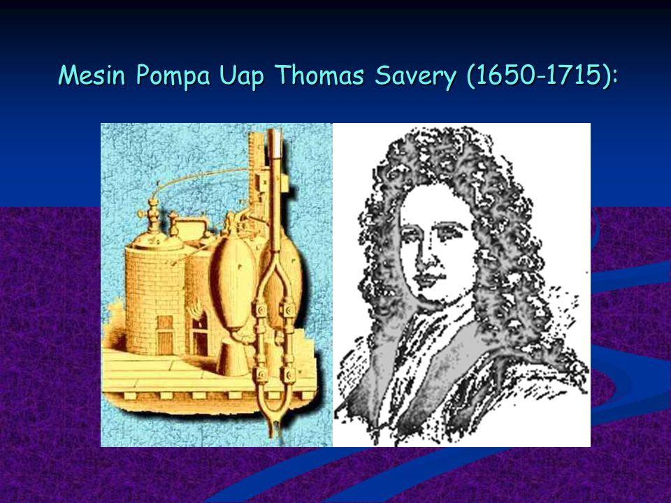 Mesin Pompa Uap Thomas Savery (1650-1715):