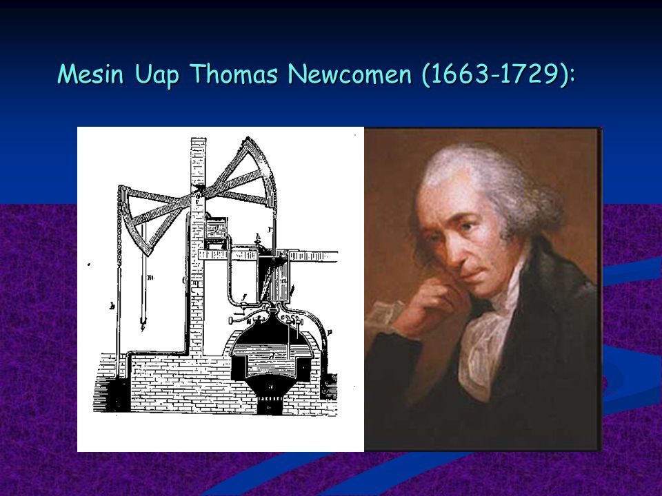 Mesin Uap Thomas Newcomen (1663-1729):