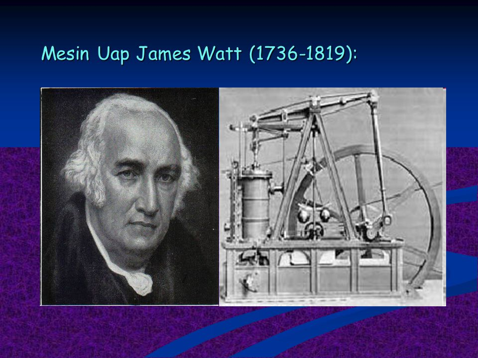 Mesin Uap James Watt (1736-1819):