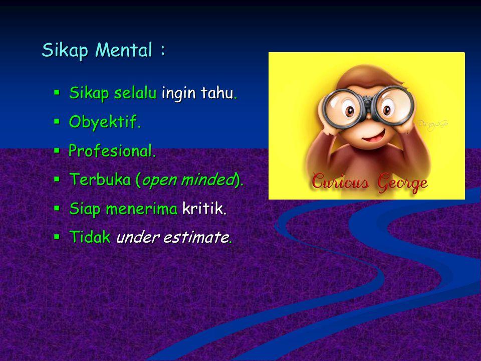 Sikap Mental : Sikap selalu ingin tahu. Obyektif. Profesional.
